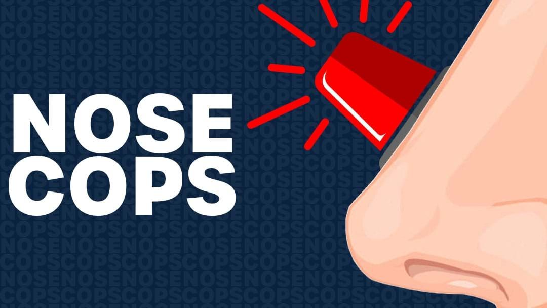 Article heading image for Brisbane Legit Has...Nose Police!?