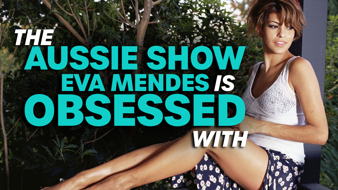 Article heading image for The Aussie Show Eva Mendes Is OBSESSED With
