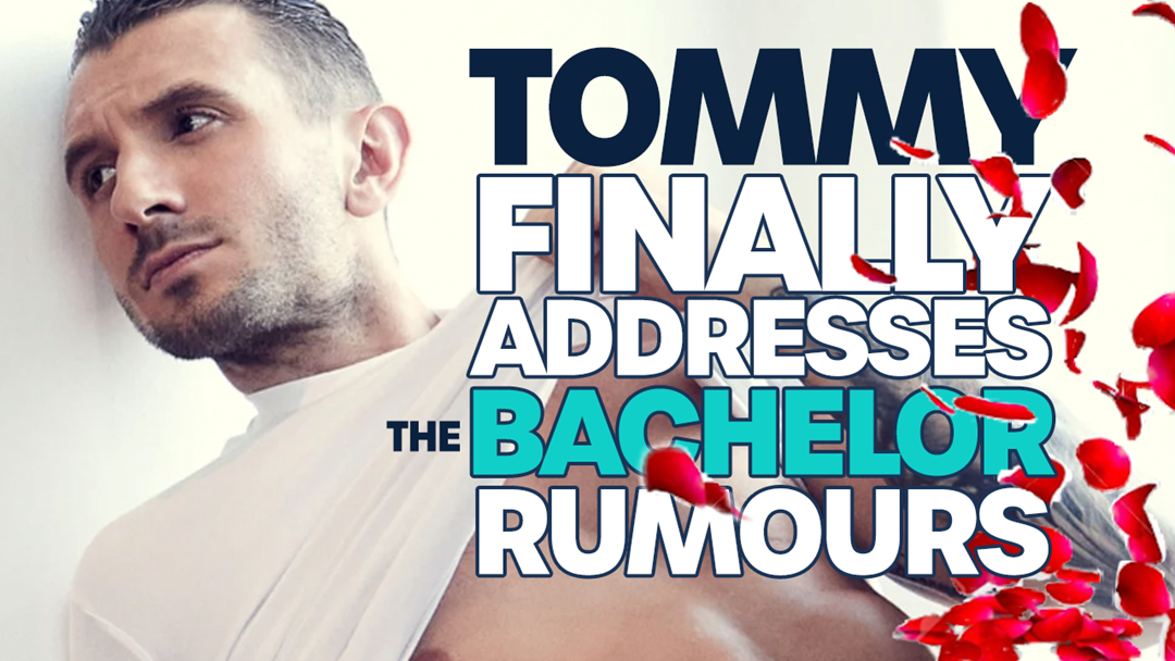 Article heading image for Tommy FINALLY Addresses Those BACHELOR Rumours