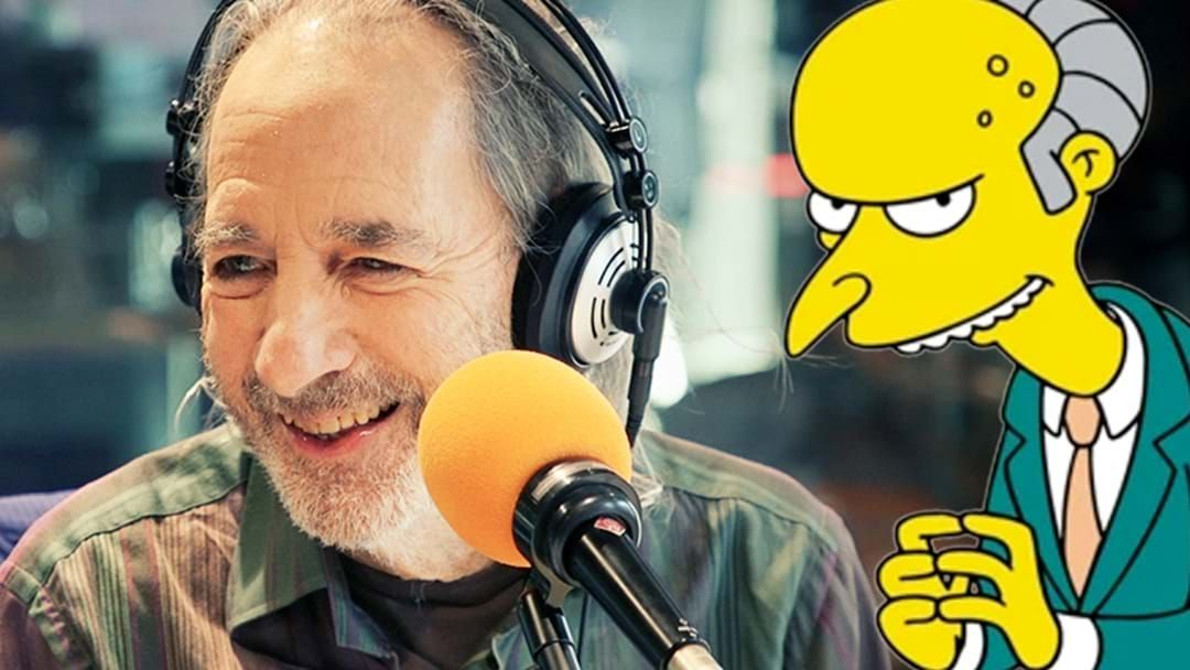 Article heading image for Harry Shearer Leaves Mick And Jane In Stitches By Doing His Famous Mr. Burns Voice!