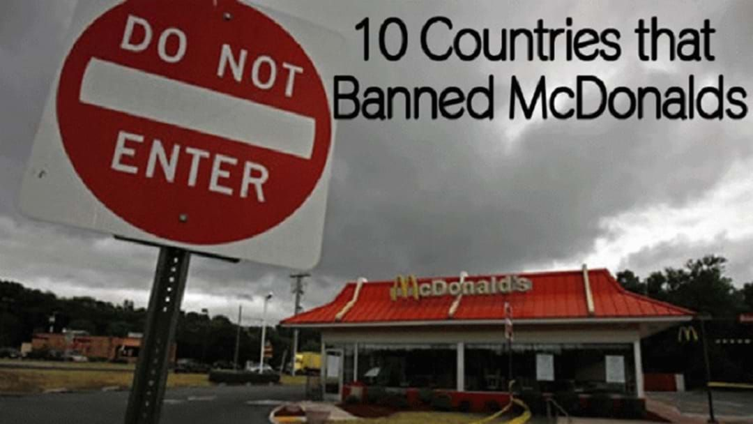 Article heading image for Countries that have BANNED McDONALD'S!