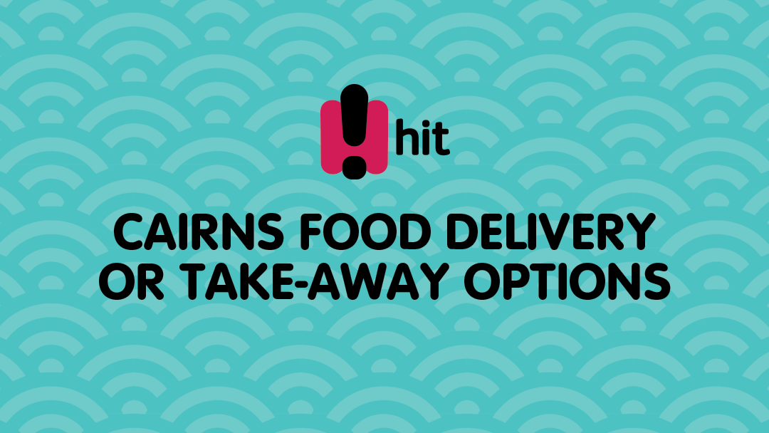 Article heading image for Cairns Food Delivery or Take-Away Options