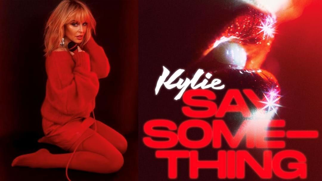 Article heading image for Wrap You Ears Around Kylie Minogue's Brand New Hit 'Say Something'