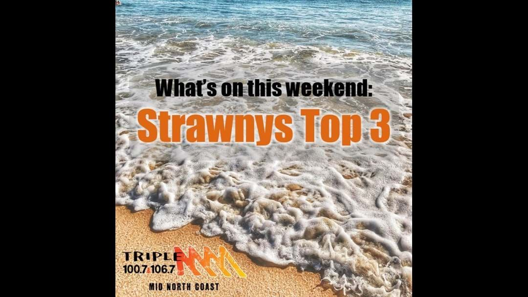 Article heading image for Strawny's Top 3 Things To Do This Weekend