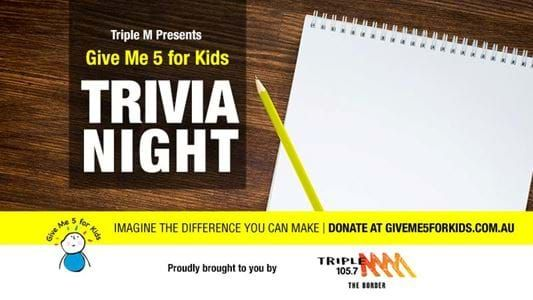 Are you going to the Give Me 5 for Kids Trivia Night? | Triple M